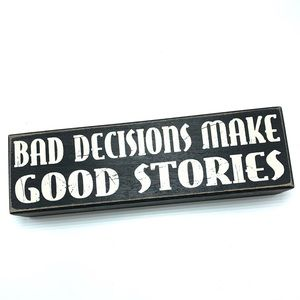 """""""Bad Decisions Make Good Stories"""" Wooden Sign"""